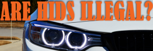 Are HIDs Illegal?