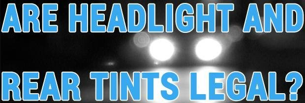 Are Headlight And Rear Tints Legal?