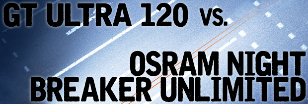 What's The Difference Between GT Ultra 120 & OSRAM Night Breaker Unlimited?