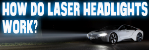 How Do Laser-Powered Headlights Work?