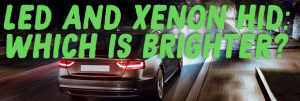 LED and Xenon HID – Which is Brighter?
