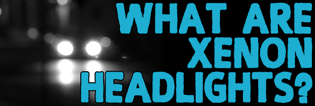 What Are Xenon Headlights?