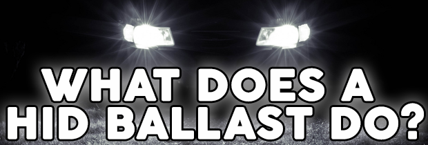What Does A HID Ballast Do?