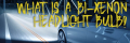 What is a Bi-Xenon Headlight?