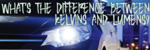 What`s the Difference between Kelvins and Lumens?