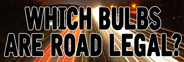Which Bulbs Are Road Legal?