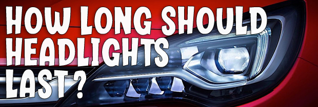How Long Should Headlights Last?